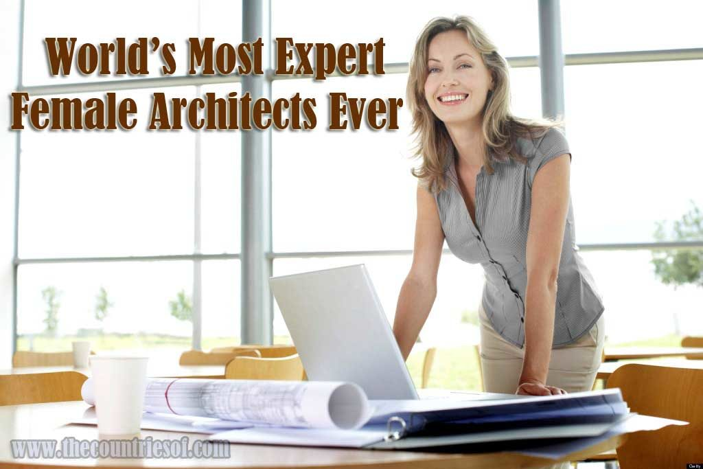 Top Ten Architect top 10 most expert female architects in the world ever - countries